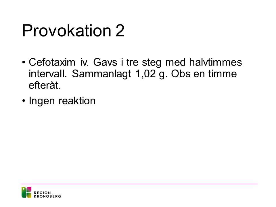 Provokation 2 Cefotaxim iv. Gavs i tre steg med halvtimmes intervall.