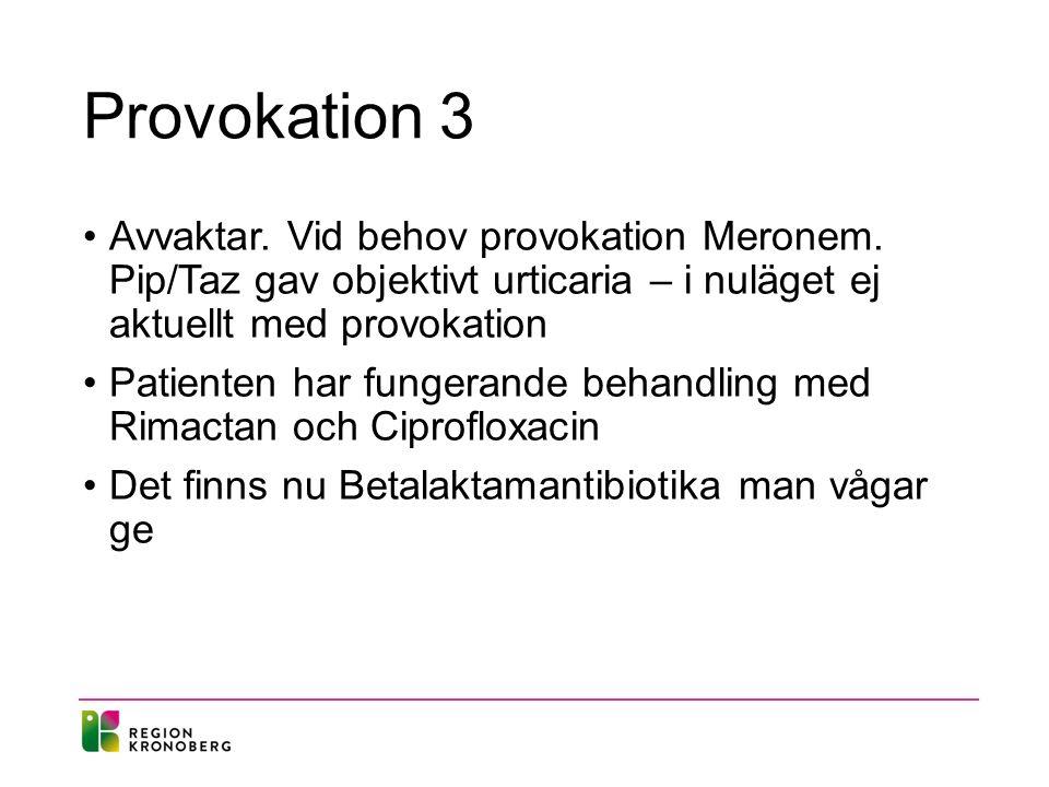 Provokation 3 Avvaktar. Vid behov provokation Meronem.