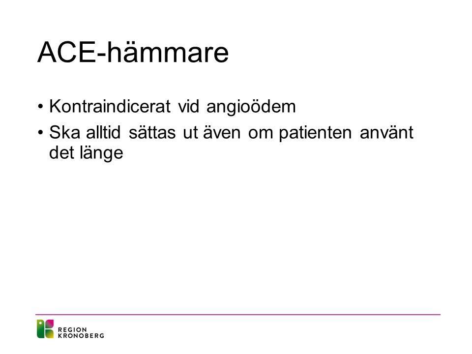 ACE-hämmare Kontraindicerat vid angioödem Ska alltid sättas ut även om patienten använt det länge