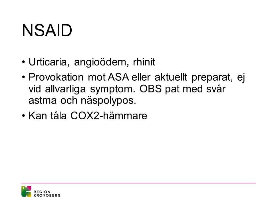 NSAID Urticaria, angioödem, rhinit Provokation mot ASA eller aktuellt preparat, ej vid allvarliga symptom.