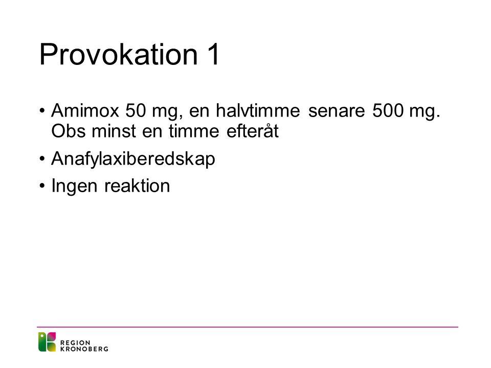 Provokation 1 Amimox 50 mg, en halvtimme senare 500 mg.