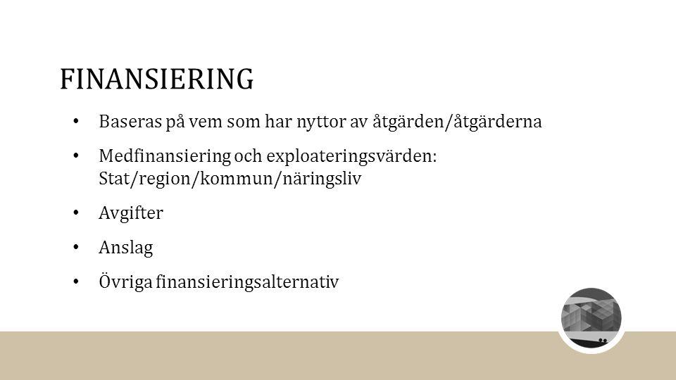 FINANSIERING Baseras på vem som har nyttor av åtgärden/åtgärderna Medfinansiering och exploateringsvärden: Stat/region/kommun/näringsliv Avgifter Anslag Övriga finansieringsalternativ