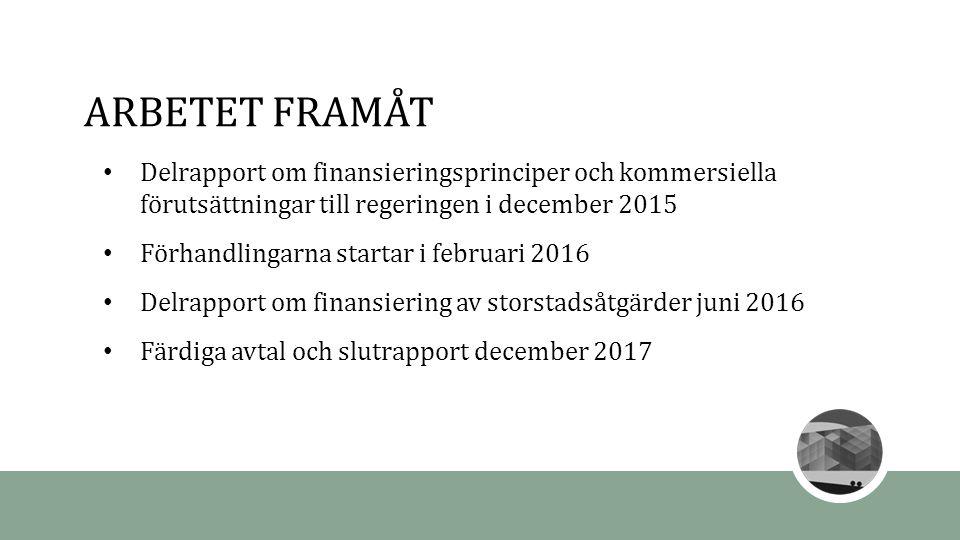 ARBETET FRAMÅT Delrapport om finansieringsprinciper och kommersiella förutsättningar till regeringen i december 2015 Förhandlingarna startar i februari 2016 Delrapport om finansiering av storstadsåtgärder juni 2016 Färdiga avtal och slutrapport december 2017