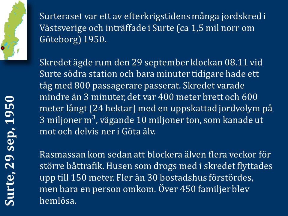 Surte, 29 sep, 1950 Surteraset var ett av efterkrigstidens många jordskred i Västsverige och inträffade i Surte (ca 1,5 mil norr om Göteborg) 1950. Sk