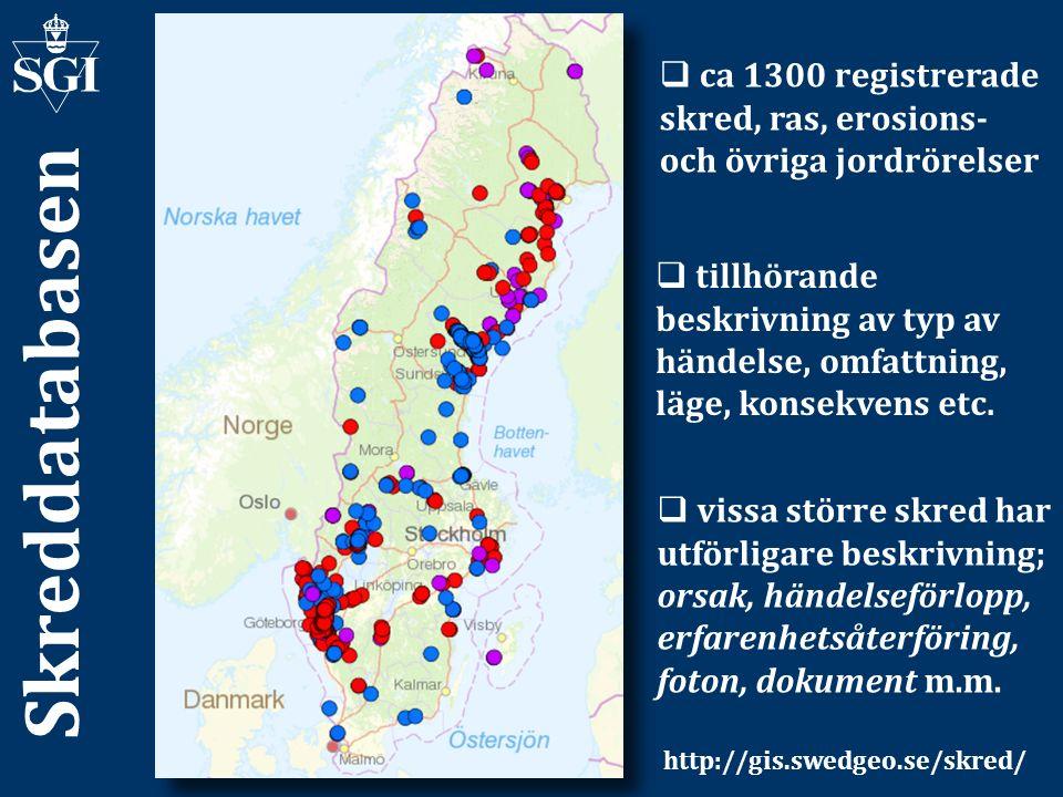 Skreddatabasen  ca 1300 registrerade skred, ras, erosions- och övriga jordrörelser  tillhörande beskrivning av typ av händelse, omfattning, läge, ko