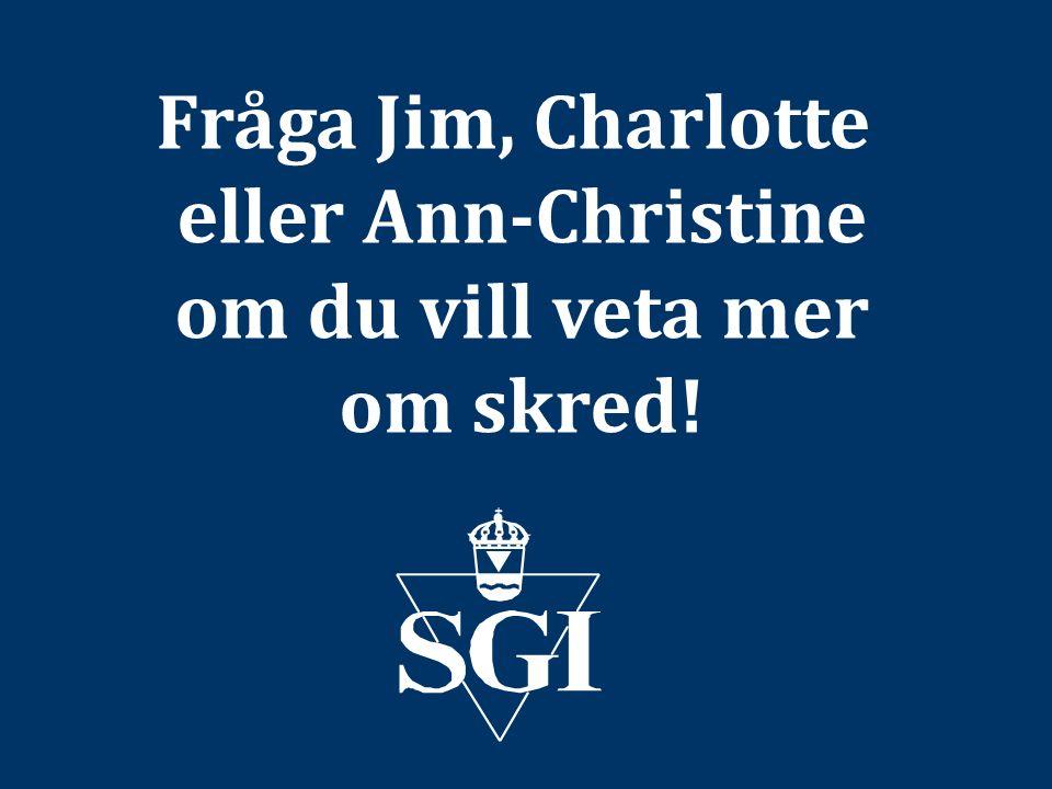 Fråga Jim, Charlotte eller Ann-Christine om du vill veta mer om skred!