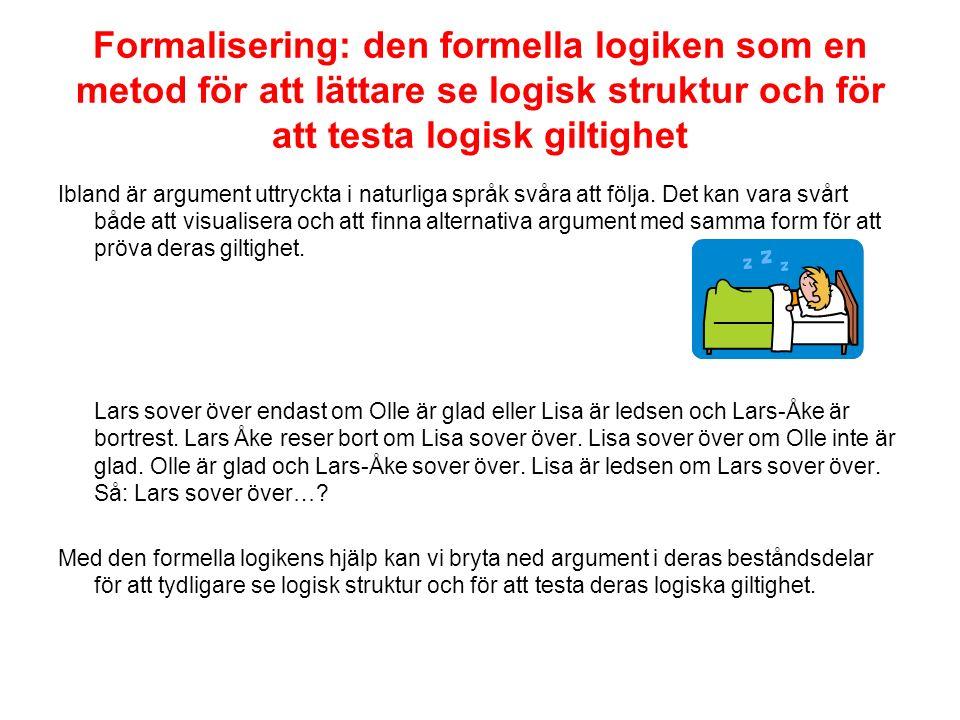 Formalisering: den formella logiken som en metod för att lättare se logisk struktur och för att testa logisk giltighet Ibland är argument uttryckta i naturliga språk svåra att följa.