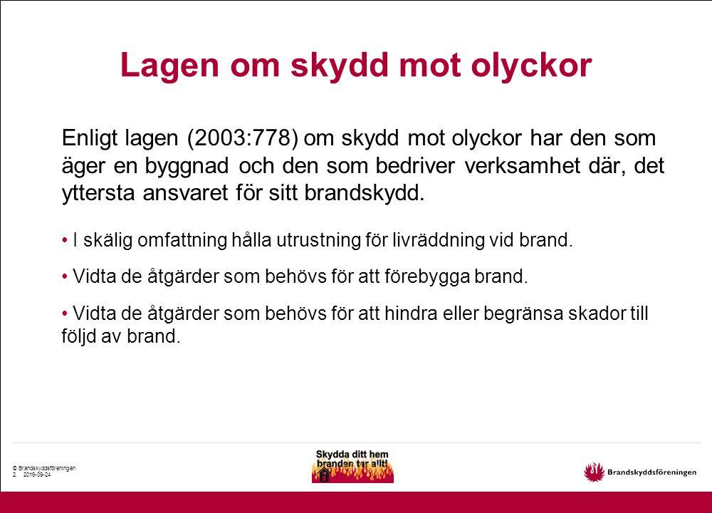 © Brandskyddsföreningen 2. 2016-09-24 Enligt lagen (2003:778) om skydd mot olyckor har den som äger en byggnad och den som bedriver verksamhet där, de