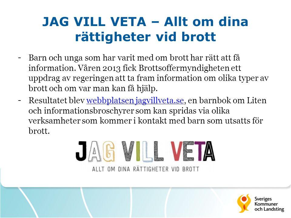 JAG VILL VETA – Allt om dina rättigheter vid brott - Barn och unga som har varit med om brott har rätt att få information.