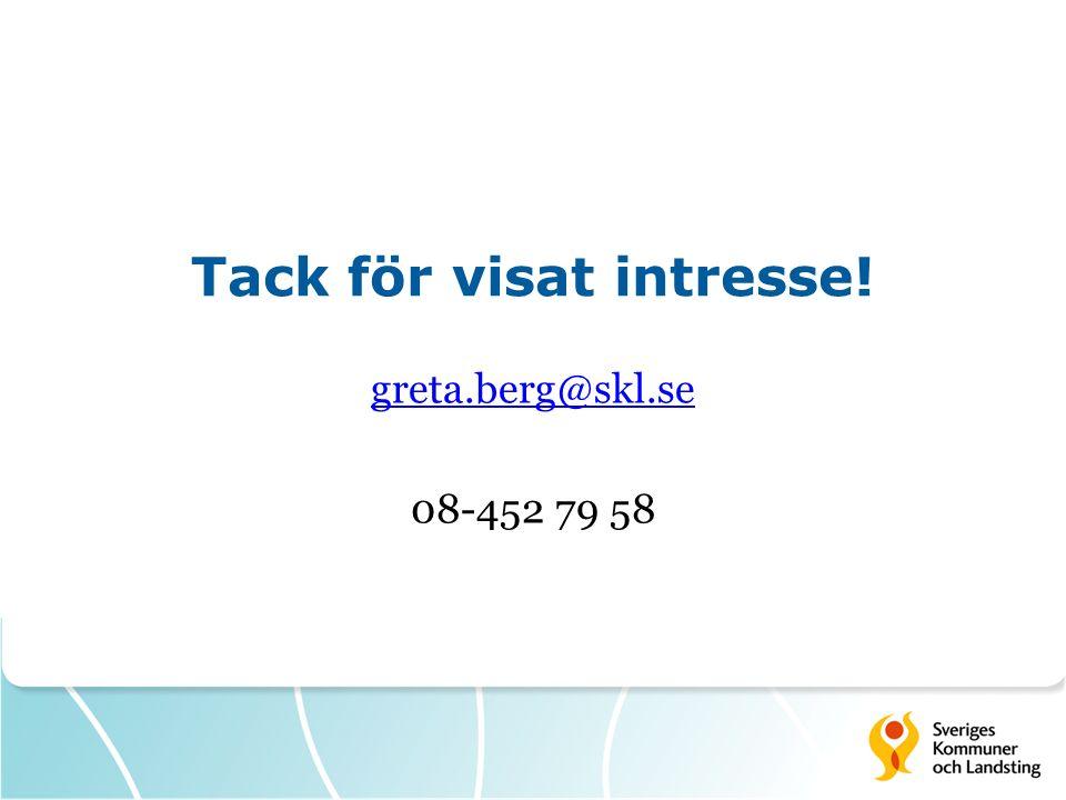 Tack för visat intresse! greta.berg@skl.se 08-452 79 58