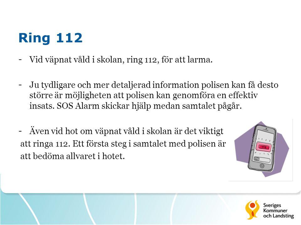 Ring 112 - Vid väpnat våld i skolan, ring 112, för att larma.