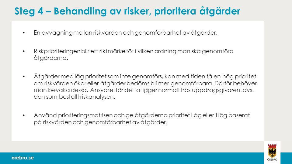 orebro.se Steg 4 – Behandling av risker, prioritera åtgärder En avvägning mellan riskvärden och genomförbarhet av åtgärder.