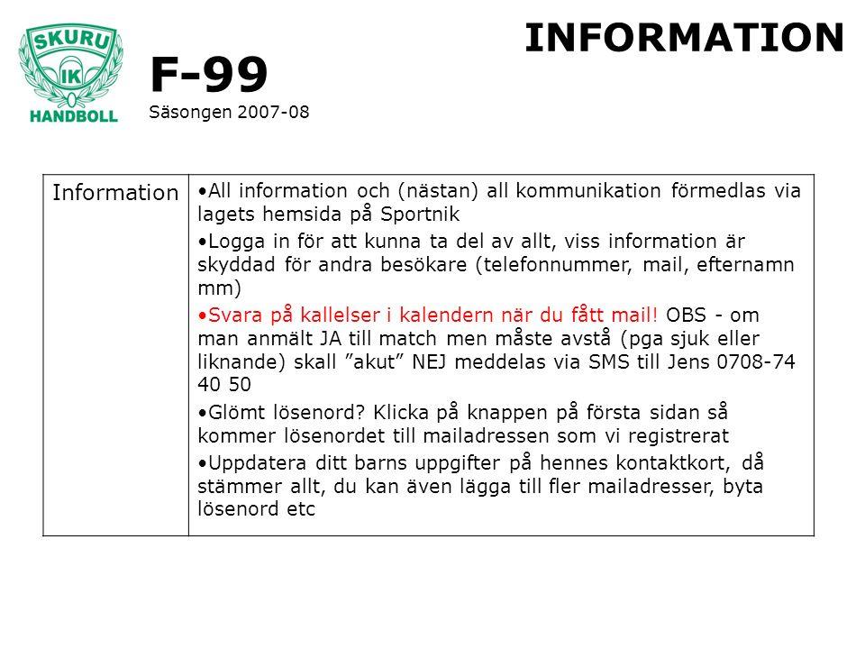 F-99 Säsongen 2007-08 INFORMATION Information All information och (nästan) all kommunikation förmedlas via lagets hemsida på Sportnik Logga in för att