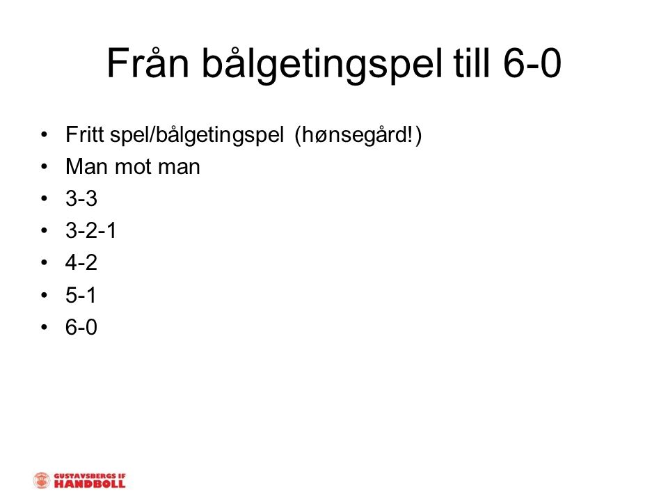 Från bålgetingspel till 6-0 Fritt spel/bålgetingspel (hønsegård!) Man mot man 3-3 3-2-1 4-2 5-1 6-0