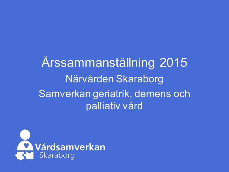 Årssammanställning 2015 Närvården Skaraborg Samverkan geriatrik, demens och palliativ vård