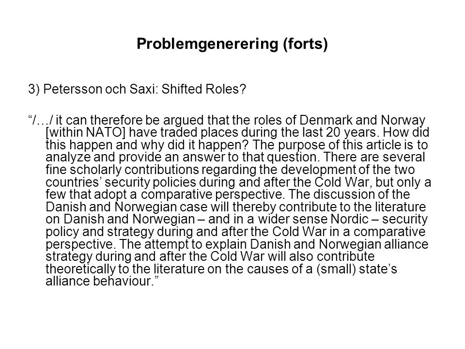 "Problemgenerering (forts) 3) Petersson och Saxi: Shifted Roles? ""/…/ it can therefore be argued that the roles of Denmark and Norway [within NATO] hav"