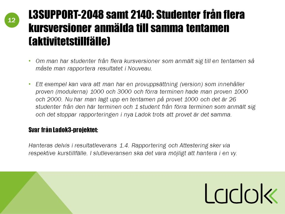 12 L3SUPPORT-2048 samt 2140: Studenter från flera kursversioner anmälda till samma tentamen (aktivitetstillfälle) Om man har studenter från flera kursversioner som anmält sig till en tentamen så måste man rapportera resultatet i Nouveau.