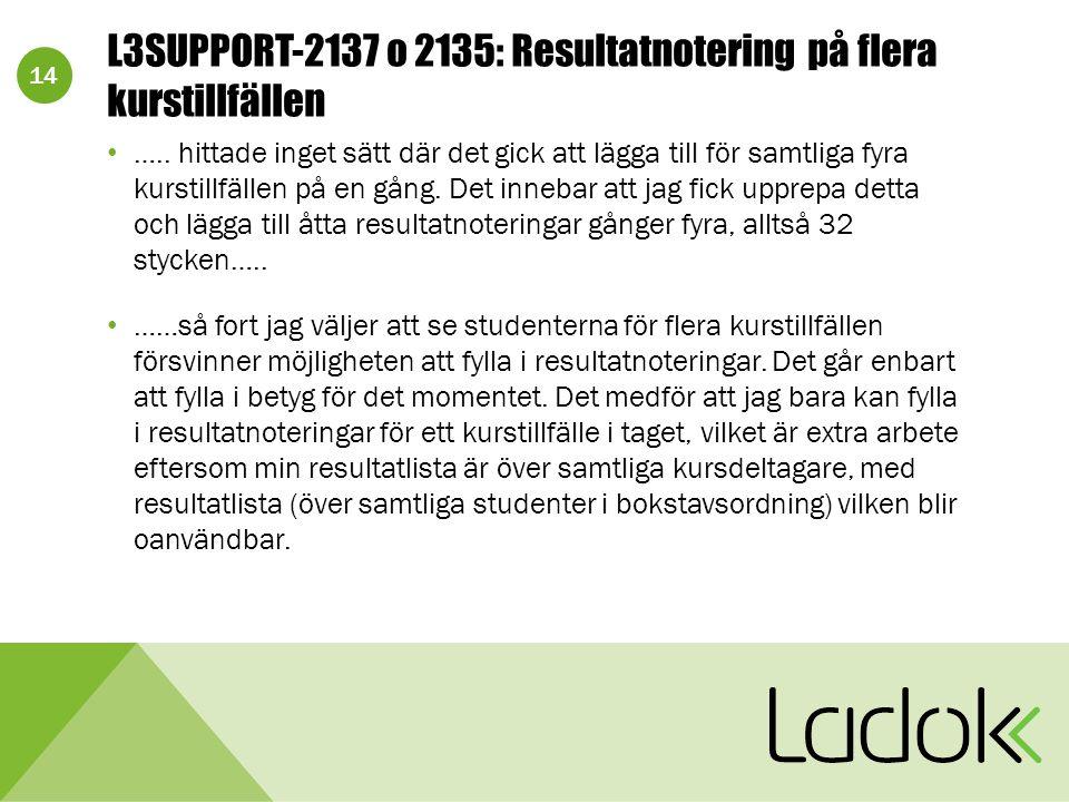14 L3SUPPORT-2137 o 2135: Resultatnotering på flera kurstillfällen …..