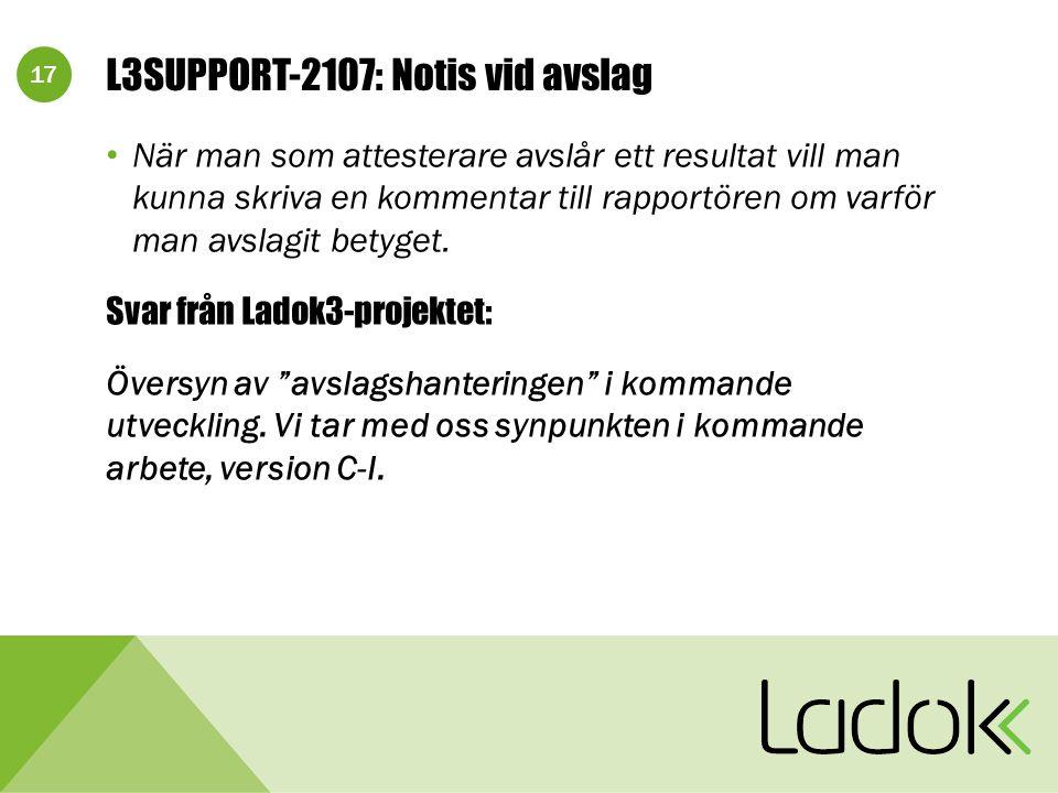 17 L3SUPPORT-2107: Notis vid avslag När man som attesterare avslår ett resultat vill man kunna skriva en kommentar till rapportören om varför man avslagit betyget.