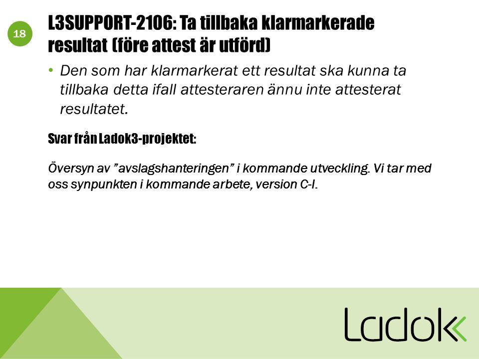 18 L3SUPPORT-2106: Ta tillbaka klarmarkerade resultat (före attest är utförd) Den som har klarmarkerat ett resultat ska kunna ta tillbaka detta ifall attesteraren ännu inte attesterat resultatet.