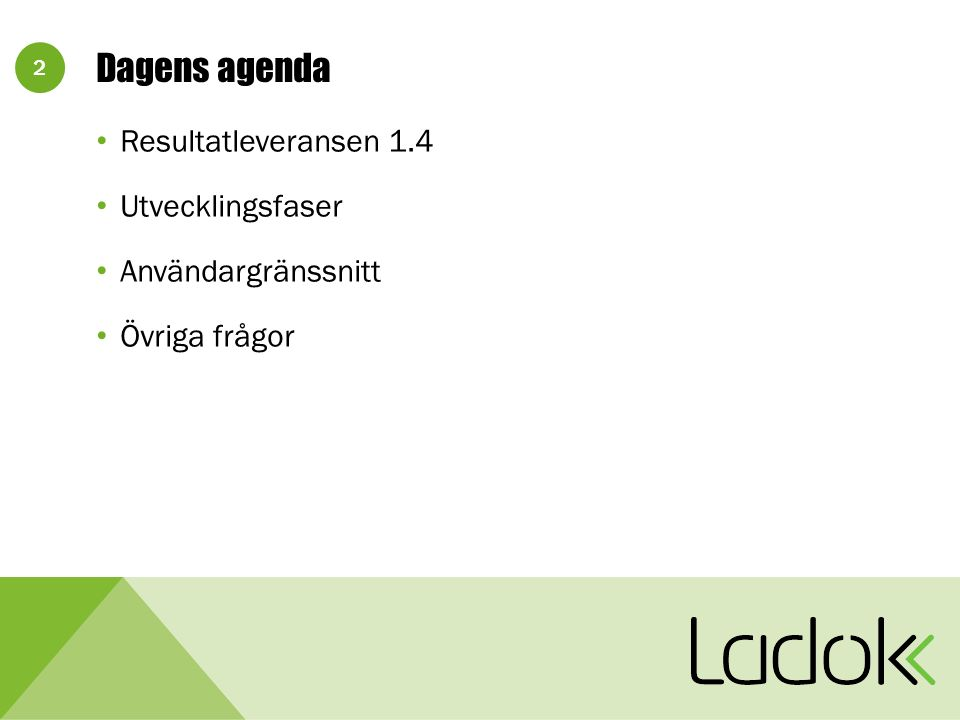 2 Dagens agenda Resultatleveransen 1.4 Utvecklingsfaser Användargränssnitt Övriga frågor