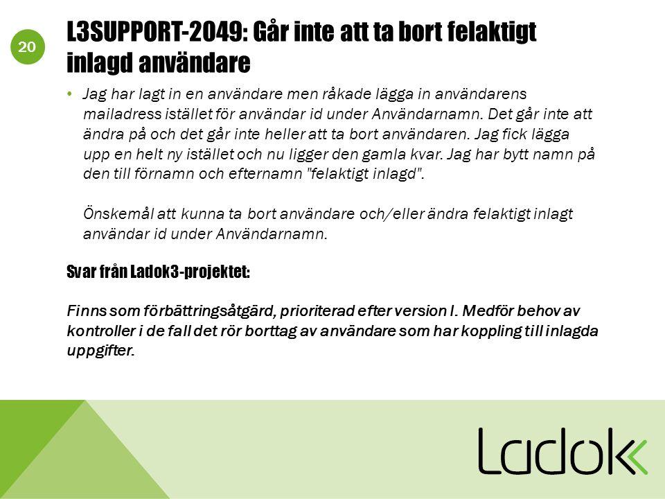 20 L3SUPPORT-2049: Går inte att ta bort felaktigt inlagd användare Jag har lagt in en användare men råkade lägga in användarens mailadress istället för användar id under Användarnamn.