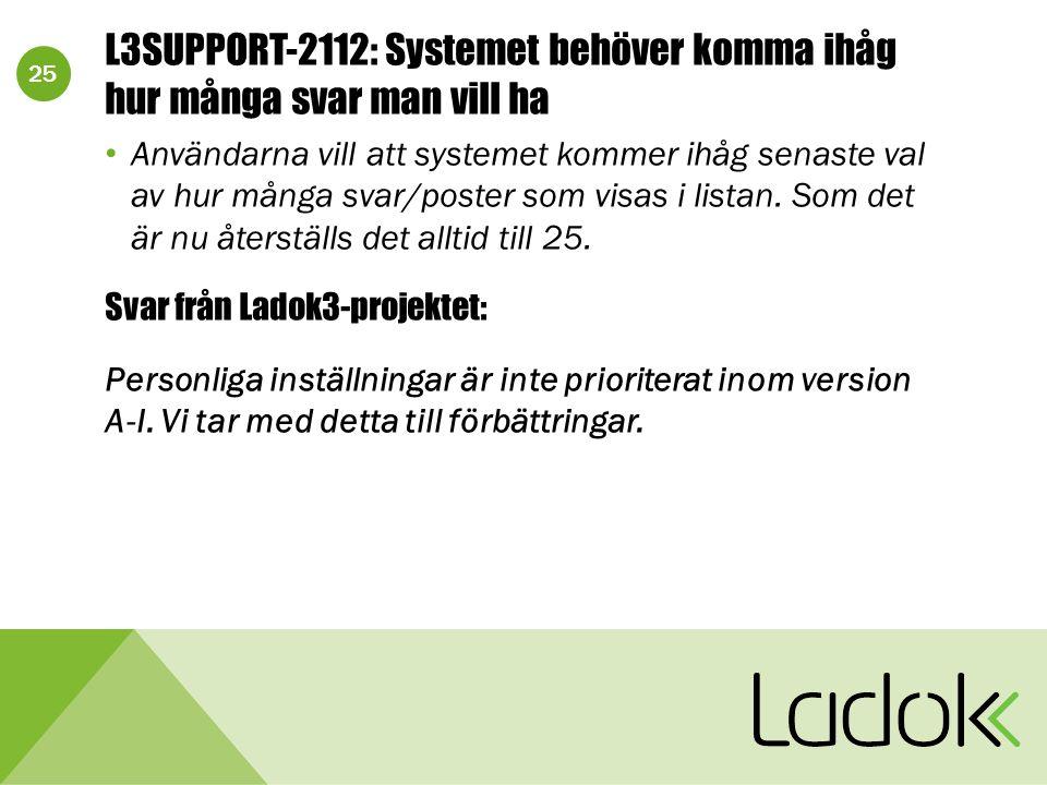 25 L3SUPPORT-2112: Systemet behöver komma ihåg hur många svar man vill ha Användarna vill att systemet kommer ihåg senaste val av hur många svar/poster som visas i listan.