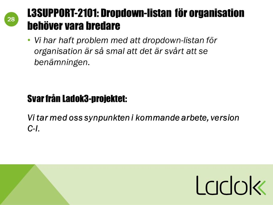 28 L3SUPPORT-2101: Dropdown-listan för organisation behöver vara bredare Vi har haft problem med att dropdown-listan för organisation är så smal att det är svårt att se benämningen.