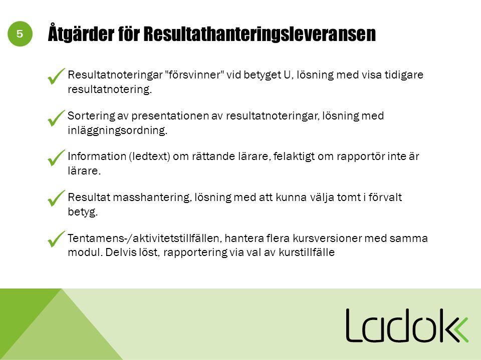 5 Åtgärder för Resultathanteringsleveransen Resultatnoteringar försvinner vid betyget U, lösning med visa tidigare resultatnotering.