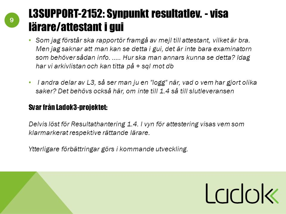 10 L3SUPPORT-2008: Önskemål till Resultatleveransen Sortering på anonymiseringskod i rapporteringsvyn, när det är anonymiserad rapportering.