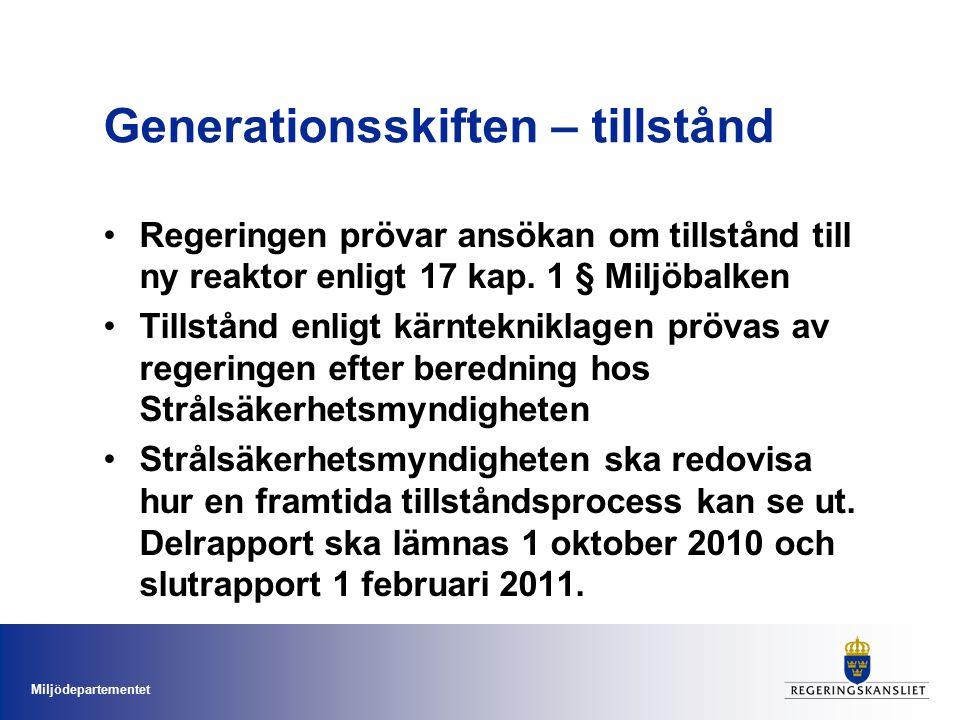 Miljödepartementet Generationsskiften – tillstånd Regeringen prövar ansökan om tillstånd till ny reaktor enligt 17 kap.