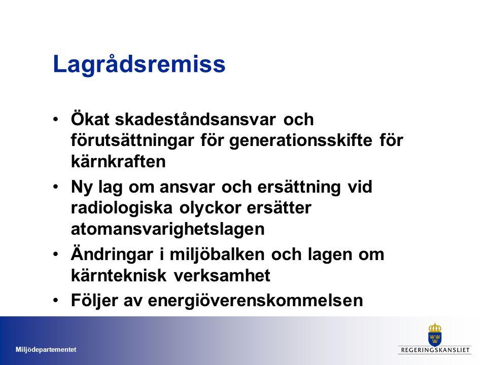 Miljödepartementet Ökat skadeståndsansvar Svensk lagstiftning syftar till att så långt möjligt undanröja riskerna för olycka Obegränsat ansvar - alla företagets tillgångar kan tas i anspråk vid behov Nu fyrdubblas krav på företagens säkerheter Till cirka 12 miljarder kronor i händelse av olycka mot idag 3 miljarder