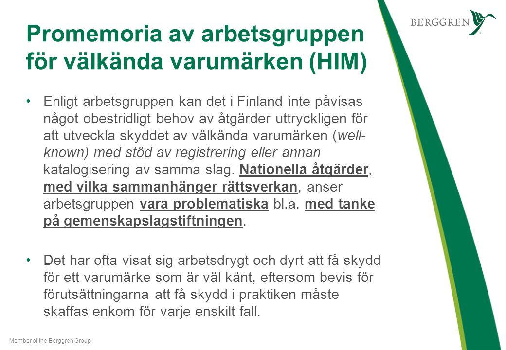 Promemoria av arbetsgruppen för välkända varumärken (HIM) Enligt arbetsgruppen kan det i Finland inte påvisas något obestridligt behov av åtgärder uttryckligen för att utveckla skyddet av välkända varumärken (well- known) med stöd av registrering eller annan katalogisering av samma slag.