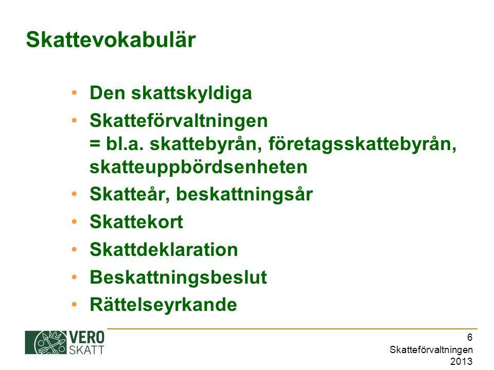 Skatteförvaltningen 2013 7 Direkt och indirekt beskattning Direkta skatter: Inkomstskatt, fastighetsskatt… Indirekta skatter: Mervärdesskatt, acciser (t.ex.