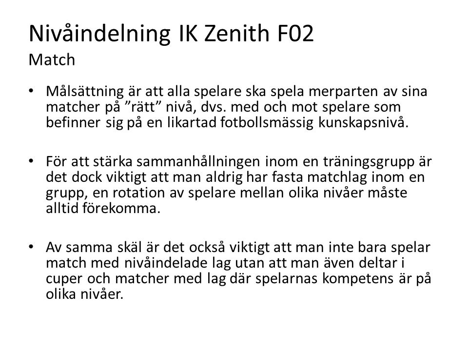 Nivåindelning IK Zenith F02 Match Målsättning är att alla spelare ska spela merparten av sina matcher på rätt nivå, dvs.
