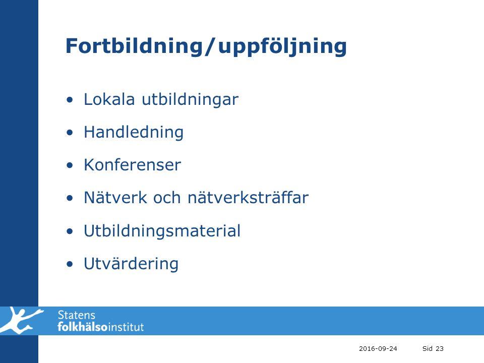 2016-09-24Sid 23 Fortbildning/uppföljning Lokala utbildningar Handledning Konferenser Nätverk och nätverksträffar Utbildningsmaterial Utvärdering
