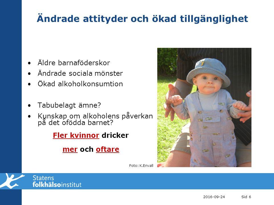 Ändrade attityder och ökad tillgänglighet Äldre barnaföderskor Ändrade sociala mönster Ökad alkoholkonsumtion Tabubelagt ämne.