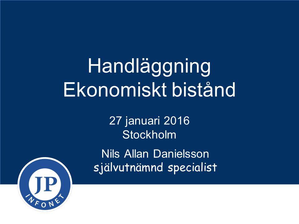 Handläggning Ekonomiskt bistånd 27 januari 2016 Stockholm Nils Allan Danielsson självutnämnd specialist