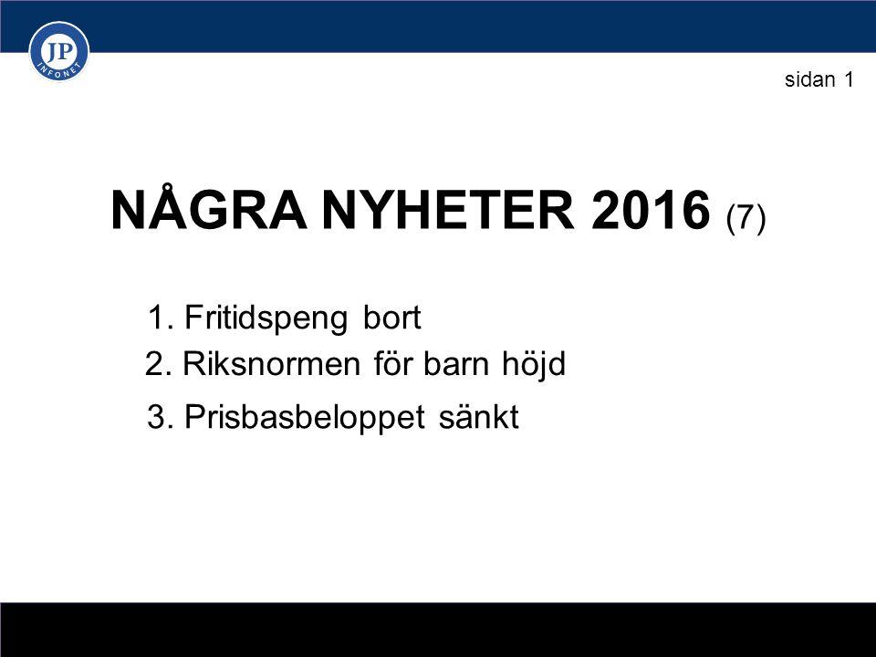 NÅGRA NYHETER 2016 (7) 1. Fritidspeng bort 2. Riksnormen för barn höjd 3.