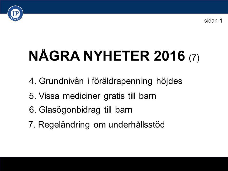NÅGRA NYHETER 2016 (7) 4. Grundnivån i föräldrapenning höjdes 5.