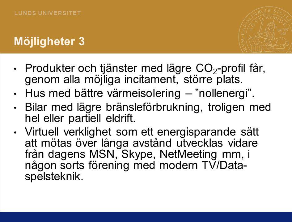 4 L U N D S U N I V E R S I T E T Möjligheter 3 Produkter och tjänster med lägre CO 2 -profil får, genom alla möjliga incitament, större plats.