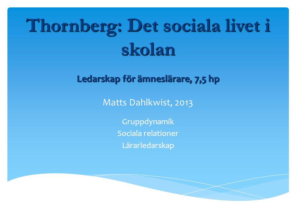 Ledarskap för ämneslärare, 7,5 hp Ledarskap för ämneslärare, 7,5 hp Matts Dahlkwist, 2013 Gruppdynamik Sociala relationer Lärarledarskap Thornberg: Det sociala livet i skolan