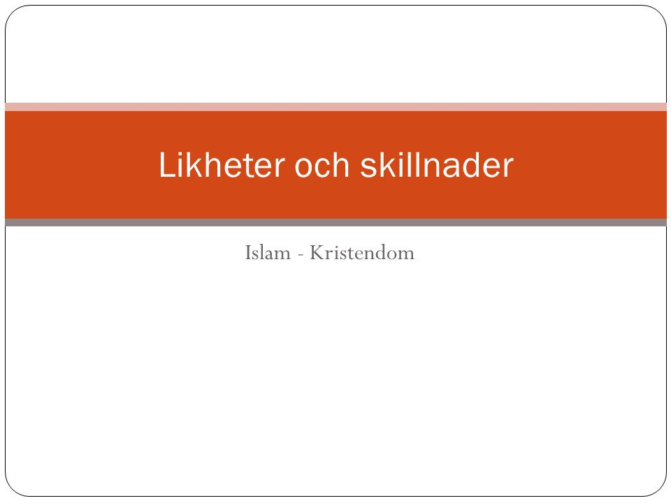 Islam - Kristendom Likheter och skillnader
