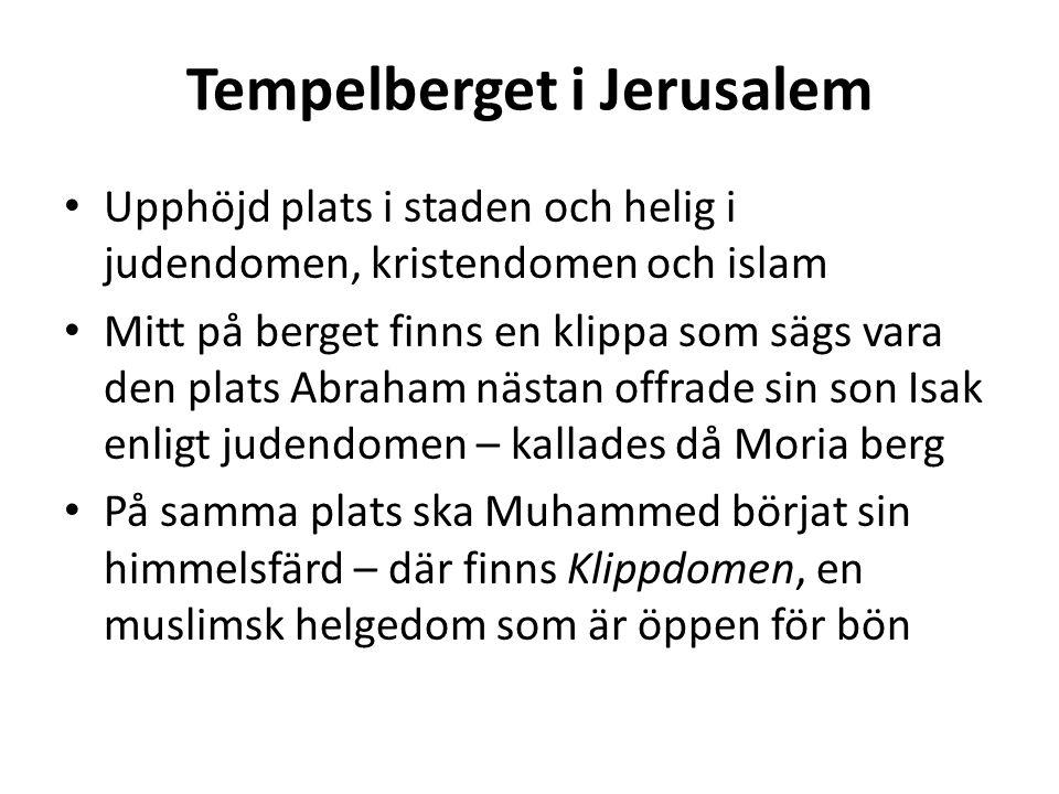 Tempelberget i Jerusalem Upphöjd plats i staden och helig i judendomen, kristendomen och islam Mitt på berget finns en klippa som sägs vara den plats