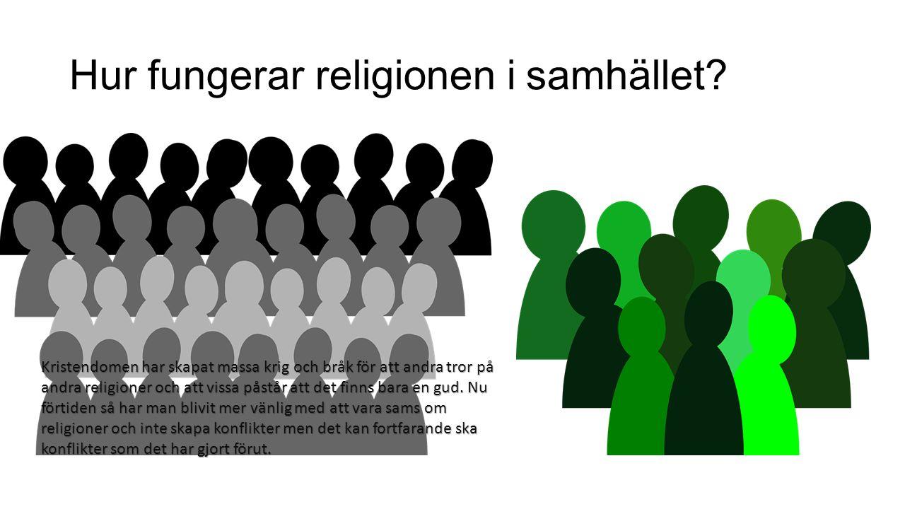 Hur fungerar religionen i samhället? Kristendomen har skapat massa krig och bråk för att andra tror på andra religioner och att vissa påstår att det f