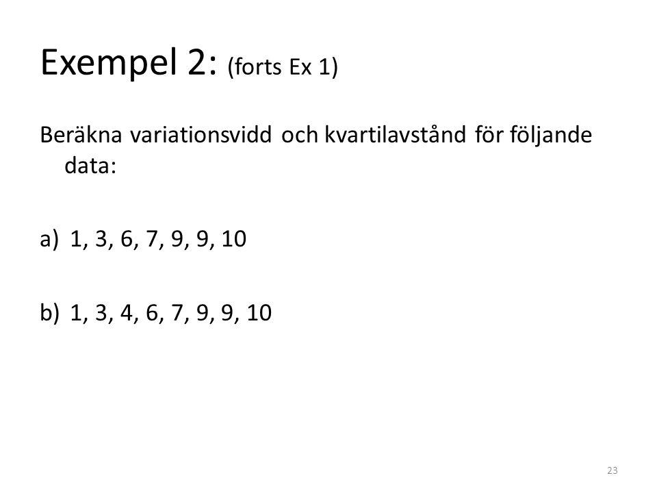 Exempel 2: (forts Ex 1) Beräkna variationsvidd och kvartilavstånd för följande data: a) 1, 3, 6, 7, 9, 9, 10 b) 1, 3, 4, 6, 7, 9, 9, 10 23