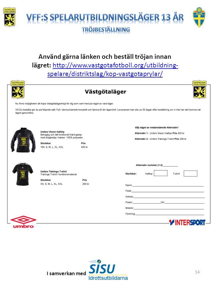 14 I samverkan med Använd gärna länken och beställ tröjan innan lägret: http://www.vastgotafotboll.org/utbildning- spelare/distriktslag/kop-vastgotapr