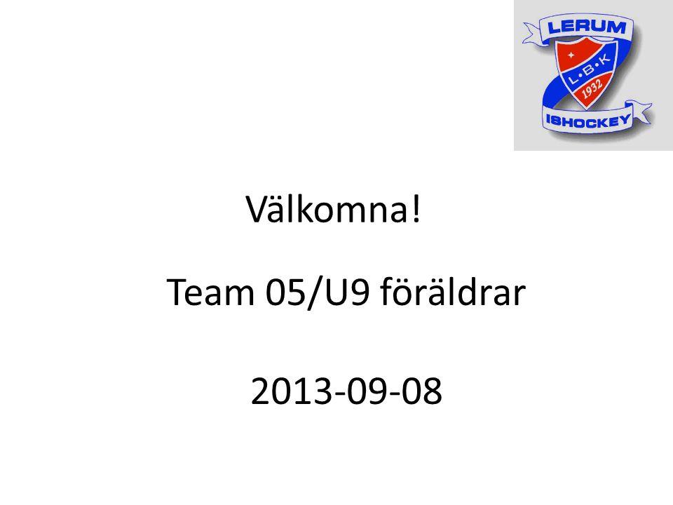 Välkomna! Team 05/U9 föräldrar 2013-09-08