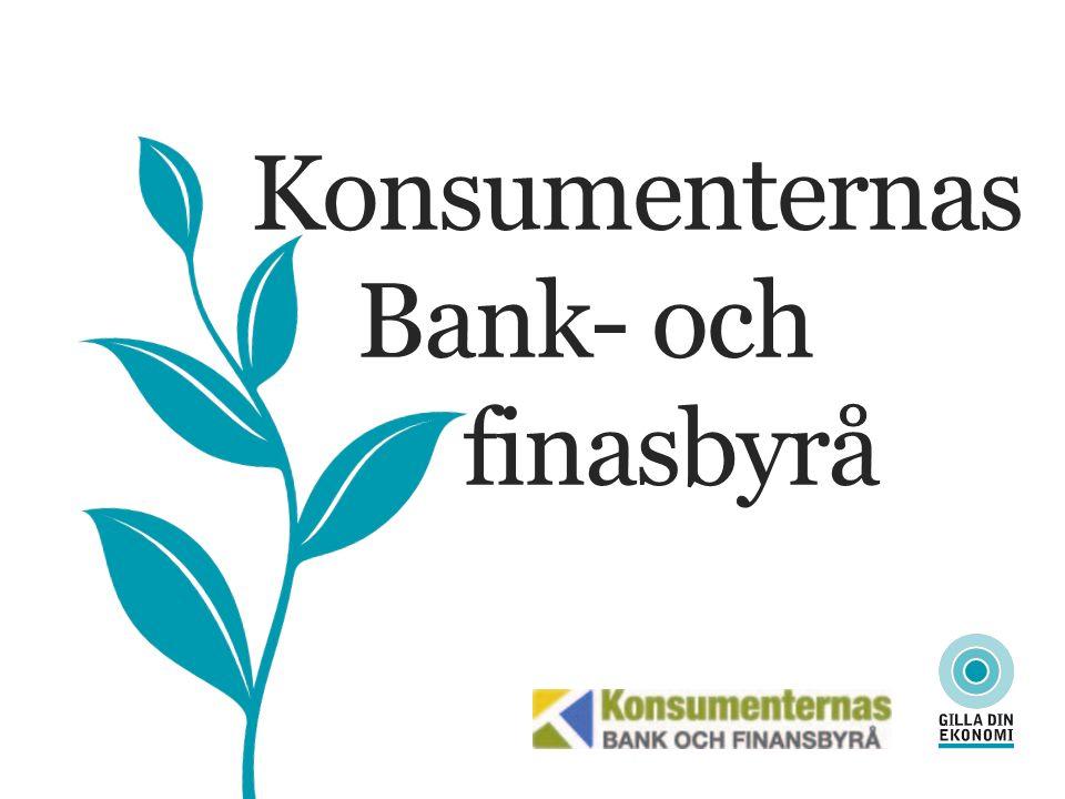 Konsumenternas Bank- och finansbyrå Verksamhet: Gratis och oberoende information och vägledning Kontakt via telefon, e-post och brev 5 400 ärenden (2015) Återkopplar konsumentproblem till branschen och myndigheter.