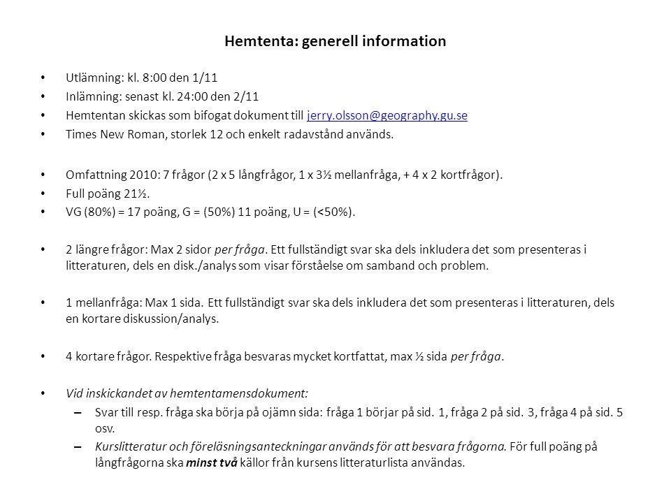 Hemtenta: generell information Utlämning: kl. 8:00 den 1/11 Inlämning: senast kl. 24:00 den 2/11 Hemtentan skickas som bifogat dokument till jerry.ols